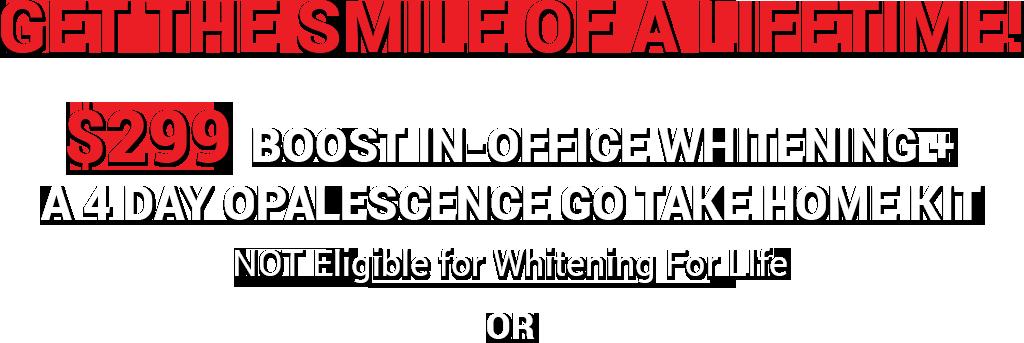 $299 Boost In-Office Whitening